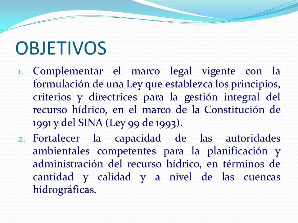 OBJETIVOS 1. Complementar el marco legal vigente con la formulación de una Ley que establezca los principios, criterios y directrices para la gestión