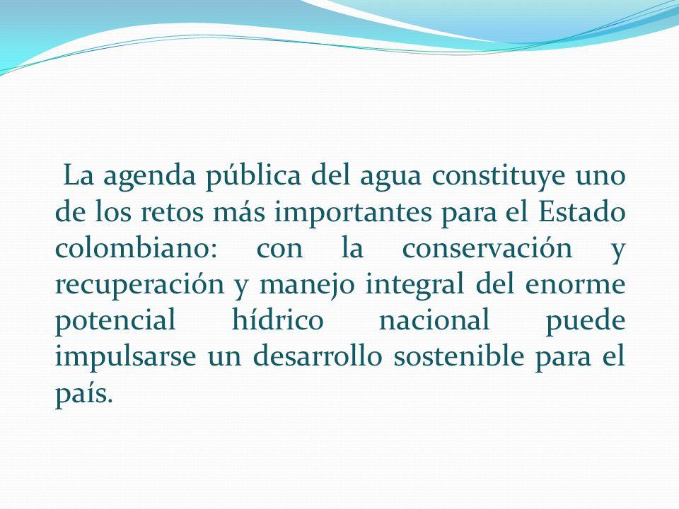 La agenda pública del agua constituye uno de los retos más importantes para el Estado colombiano: con la conservación y recuperación y manejo integral