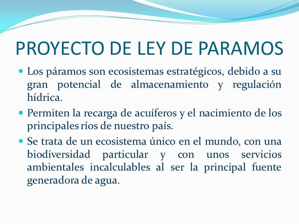 PROYECTO DE LEY DE PARAMOS Los páramos son ecosistemas estratégicos, debido a su gran potencial de almacenamiento y regulación hídrica. Permiten la re