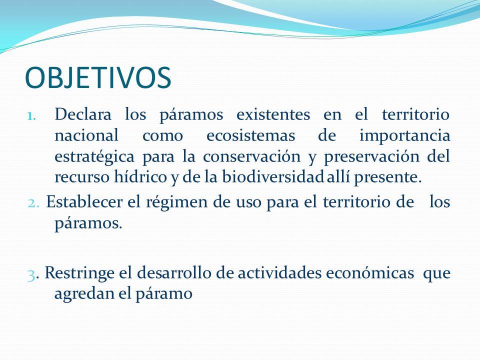 OBJETIVOS 1. Declara los páramos existentes en el territorio nacional como ecosistemas de importancia estratégica para la conservación y preservación
