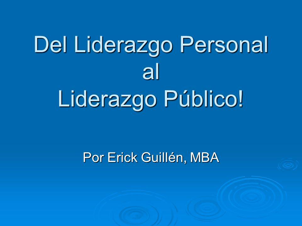 Del Liderazgo Personal al Liderazgo Público! Por Erick Guillén, MBA