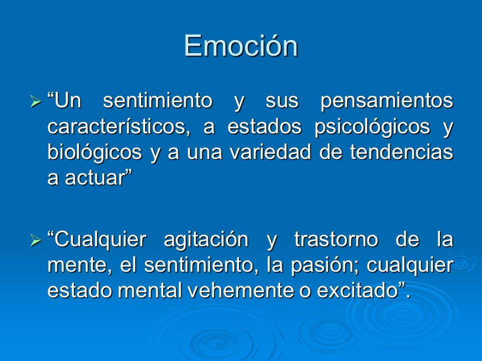 Emoción Un sentimiento y sus pensamientos característicos, a estados psicológicos y biológicos y a una variedad de tendencias a actuar Un sentimiento