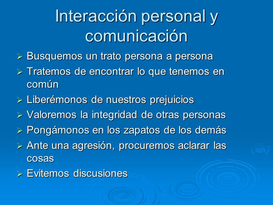 Interacción personal y comunicación Busquemos un trato persona a persona Busquemos un trato persona a persona Tratemos de encontrar lo que tenemos en