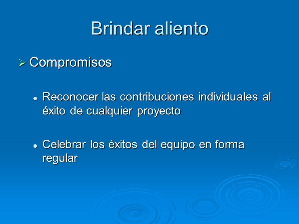 Brindar aliento Compromisos Compromisos Reconocer las contribuciones individuales al éxito de cualquier proyecto Reconocer las contribuciones individu