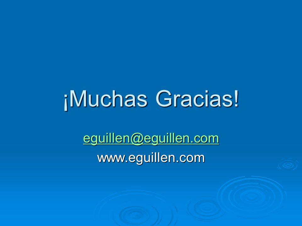 ¡Muchas Gracias! eguillen@eguillen.com eguillen@eguillen.comwww.eguillen.com