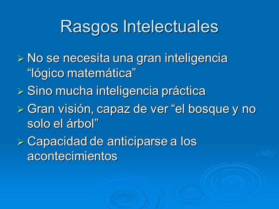 Rasgos Intelectuales No se necesita una gran inteligencia lógico matemática No se necesita una gran inteligencia lógico matemática Sino mucha intelige