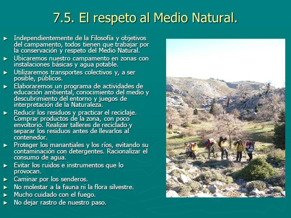 7.5. El respeto al Medio Natural. Independientemente de la Filosofía y objetivos del campamento, todos tienen que trabajar por la conservación y respe