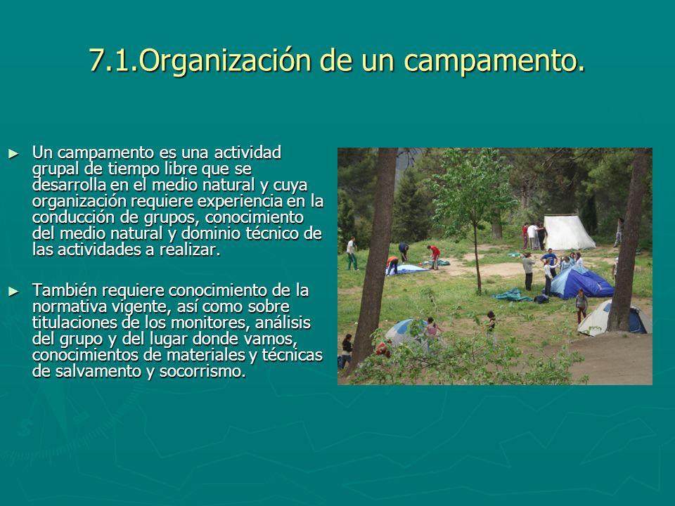 7.1.Organización de un campamento. Un campamento es una actividad grupal de tiempo libre que se desarrolla en el medio natural y cuya organización req