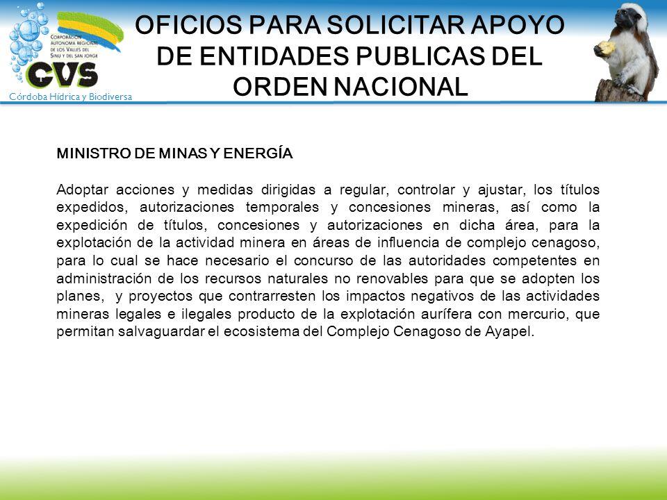 Córdoba Hídrica y Biodiversa OFICIOS PARA SOLICITAR APOYO DE ENTIDADES PUBLICAS DEL ORDEN NACIONAL MINISTRO DE MINAS Y ENERGÍA Adoptar acciones y medi