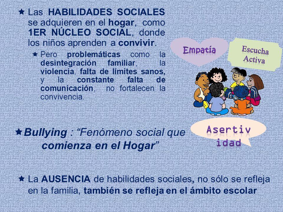 Las HABILIDADES SOCIALES se adquieren en el hogar, como 1ER NÚCLEO SOCIAL, donde los niños aprenden a convivir. Pero problemáticas como la desintegrac