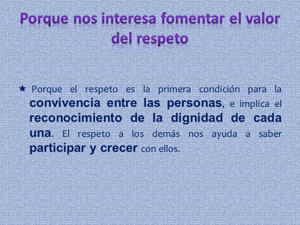 Porque el respeto es la primera condición para la convivencia entre las personas, e implica el reconocimiento de la dignidad de cada una. El respeto a