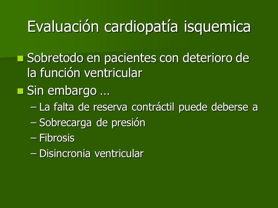 Evaluación cardiopatía isquemica Sobretodo en pacientes con deterioro de la función ventricular Sobretodo en pacientes con deterioro de la función ven