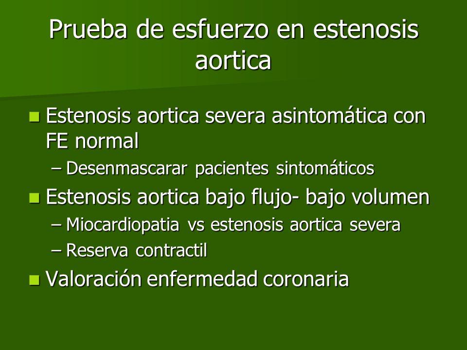 Prueba de esfuerzo en estenosis aortica Estenosis aortica severa asintomática con FE normal Estenosis aortica severa asintomática con FE normal –Desen