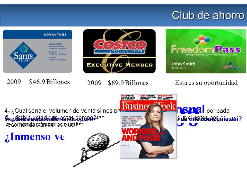 2009 $46.9 Billones 2009 $69.9 Billones Club de ahorro Un Millón de segundos = 12 días Un Billón de segundos = 33 años Esta es su oportunidad 1- ¿En q