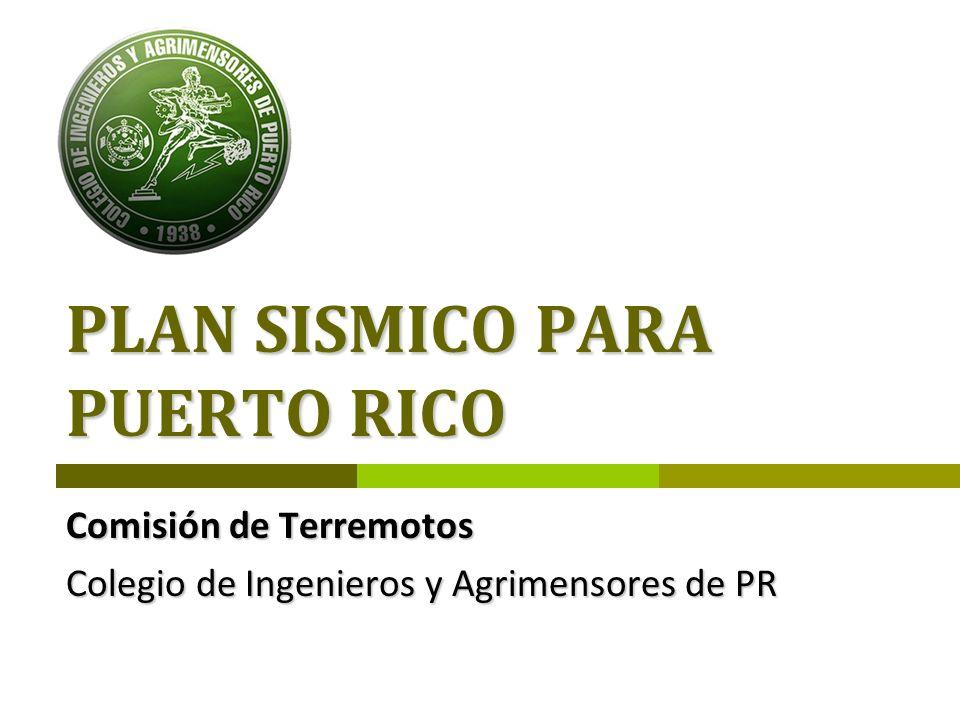 PLAN SISMICO PARA PUERTO RICO Comisión de Terremotos Colegio de Ingenieros y Agrimensores de PR