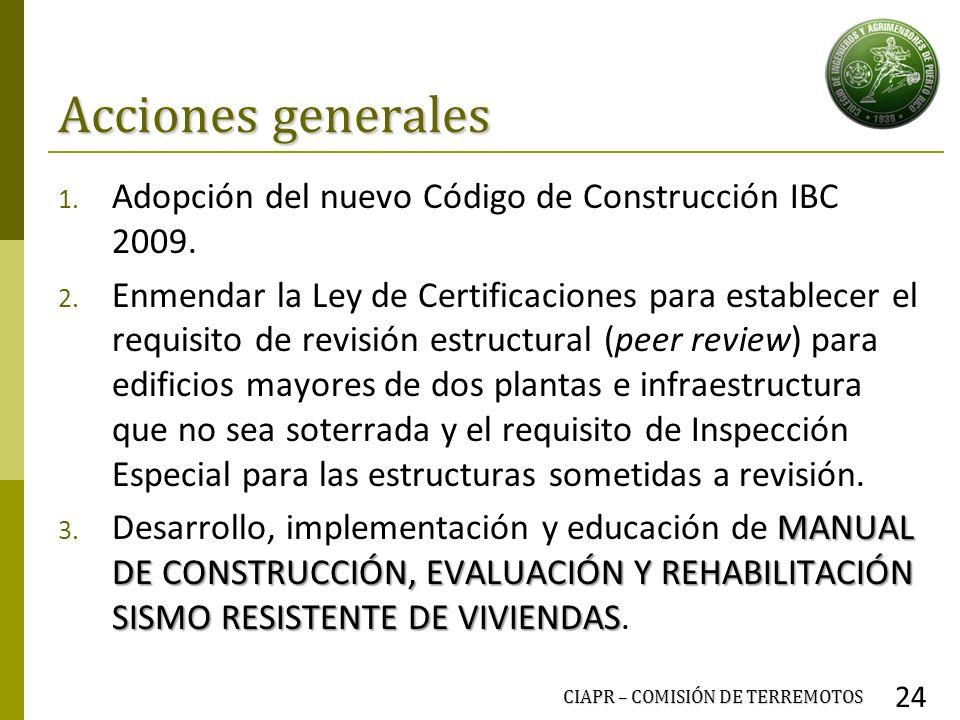 Acciones generales 1. Adopción del nuevo Código de Construcción IBC 2009. 2. Enmendar la Ley de Certificaciones para establecer el requisito de revisi
