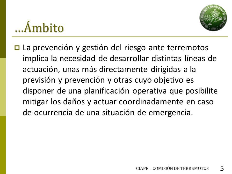 …Ámbito La prevención y gestión del riesgo ante terremotos implica la necesidad de desarrollar distintas líneas de actuación, unas más directamente di