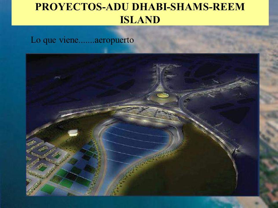 48 PROYECTOS-ADU DHABI-SHAMS-REEM ISLAND Lo que viene.......aeropuerto