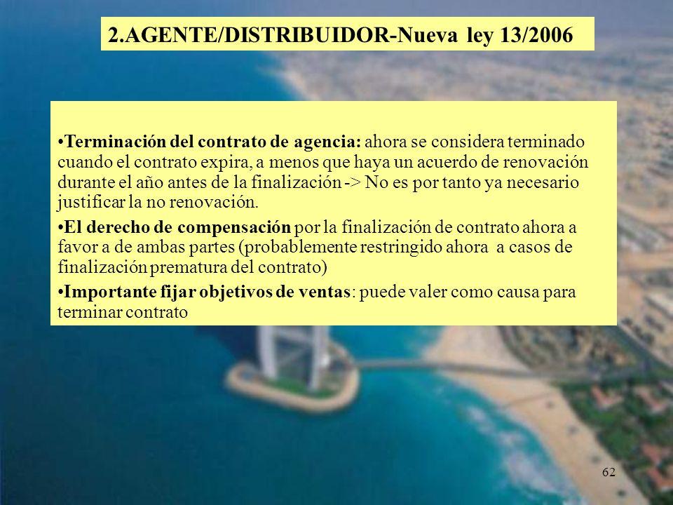 62 2.AGENTE/DISTRIBUIDOR-Nueva ley 13/2006 Terminación del contrato de agencia: ahora se considera terminado cuando el contrato expira, a menos que ha