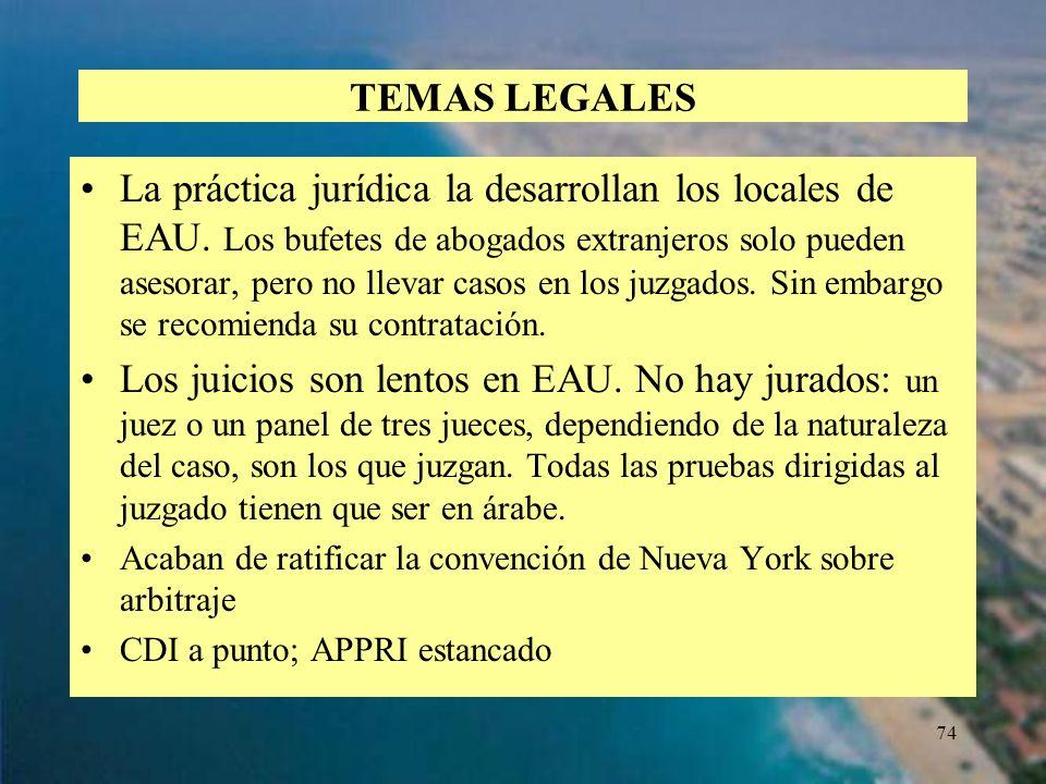 74 TEMAS LEGALES La práctica jurídica la desarrollan los locales de EAU. Los bufetes de abogados extranjeros solo pueden asesorar, pero no llevar caso