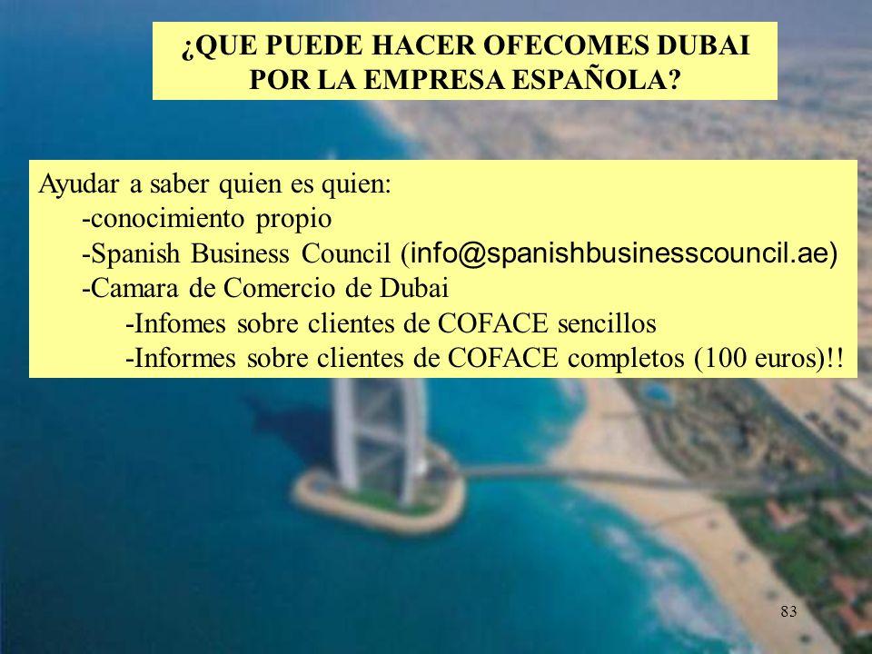 83 ¿QUE PUEDE HACER OFECOMES DUBAI POR LA EMPRESA ESPAÑOLA? Ayudar a saber quien es quien: -conocimiento propio -Spanish Business Council ( info@spani