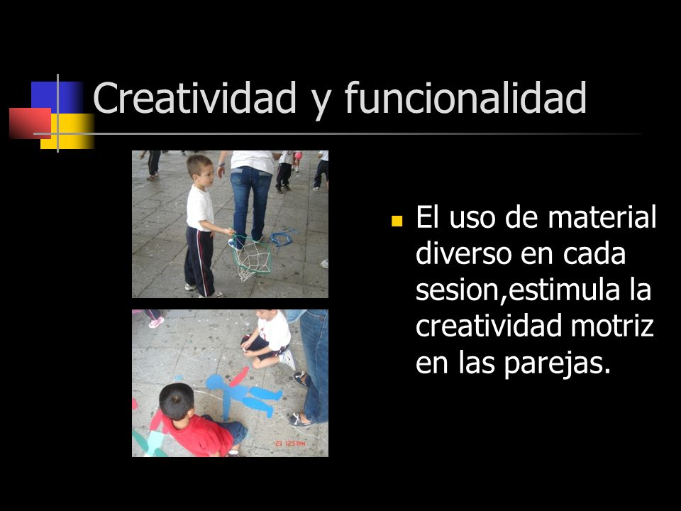 Creatividad y funcionalidad El uso de material diverso en cada sesion,estimula la creatividad motriz en las parejas.