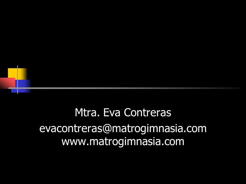 Mtra. Eva Contreras evacontreras@matrogimnasia.com www.matrogimnasia.com