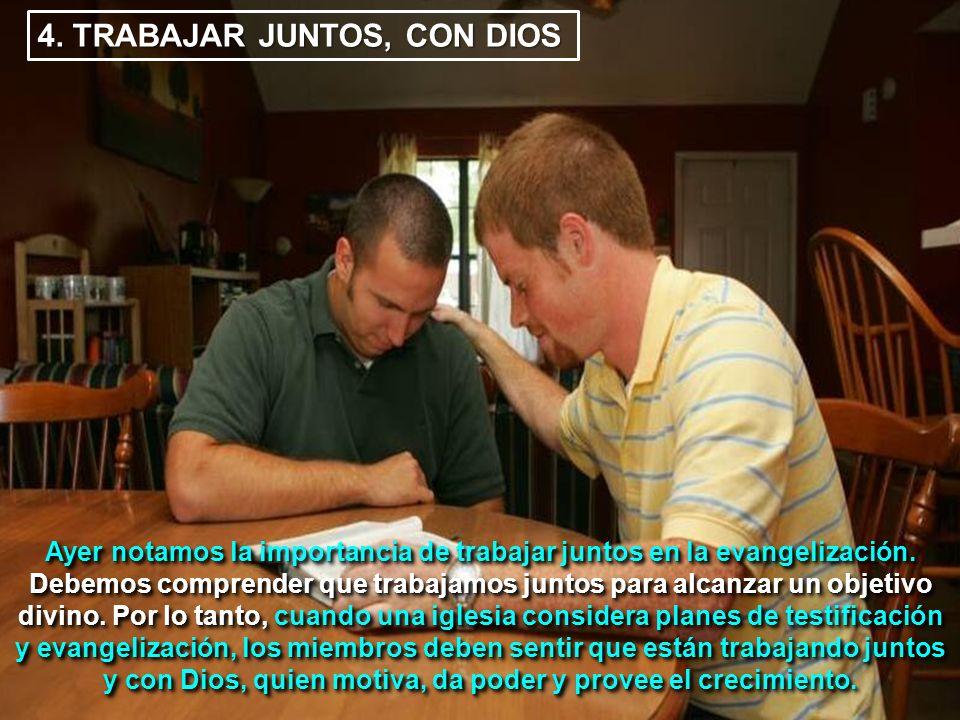 4. TRABAJAR JUNTOS, CON DIOS Ayer notamos la importancia de trabajar juntos en la evangelización. Debemos comprender que trabajamos juntos para alcanz