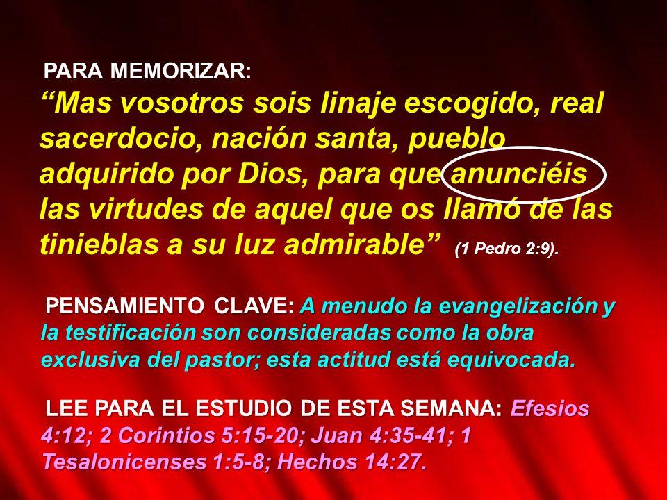 PARA MEMORIZAR: Mas vosotros sois linaje escogido, real sacerdocio, nación santa, pueblo adquirido por Dios, para que anunciéis las virtudes de aquel