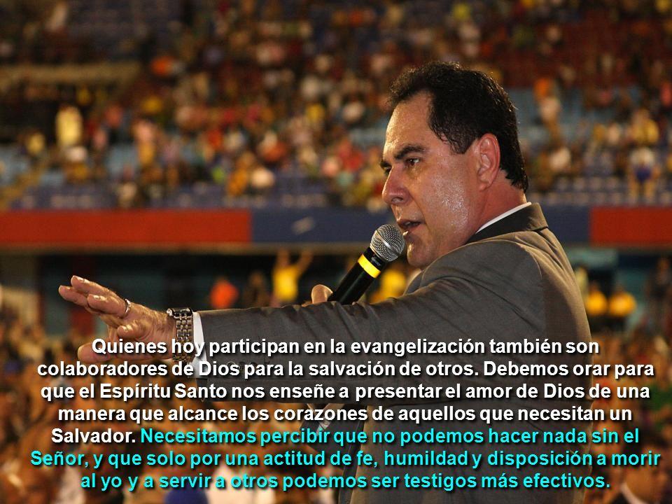 Quienes hoy participan en la evangelización también son colaboradores de Dios para la salvación de otros. Debemos orar para que el Espíritu Santo nos