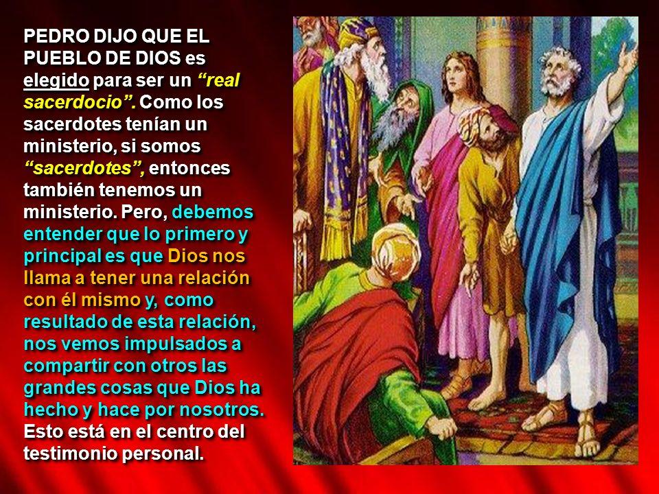 PEDRO DIJO QUE EL PUEBLO DE DIOS es elegido para ser un real sacerdocio. Como los sacerdotes tenían un ministerio, si somos sacerdotes, entonces tambi