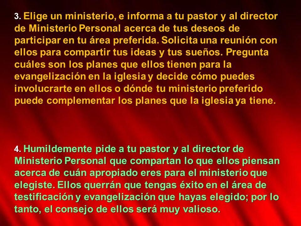 3. Elige un ministerio, e informa a tu pastor y al director de Ministerio Personal acerca de tus deseos de participar en tu área preferida. Solicita u