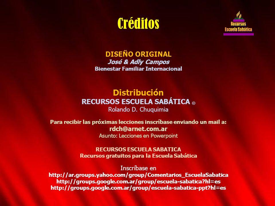 DISEÑO ORIGINAL José & Adly Campos Bienestar Familiar Internacional Distribución RECURSOS ESCUELA SABÁTICA © Rolando D. Chuquimia Para recibir las pró
