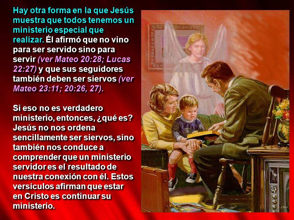 Hay otra forma en la que Jesús muestra que todos tenemos un ministerio especial que realizar. Él afirmó que no vino para ser servido sino para servir