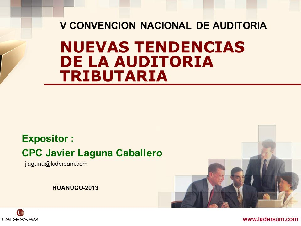 www.ladersam.com Expositor : CPC Javier Laguna Caballero V CONVENCION NACIONAL DE AUDITORIA NUEVAS TENDENCIAS DE LA AUDITORIA TRIBUTARIA www.ladersam.