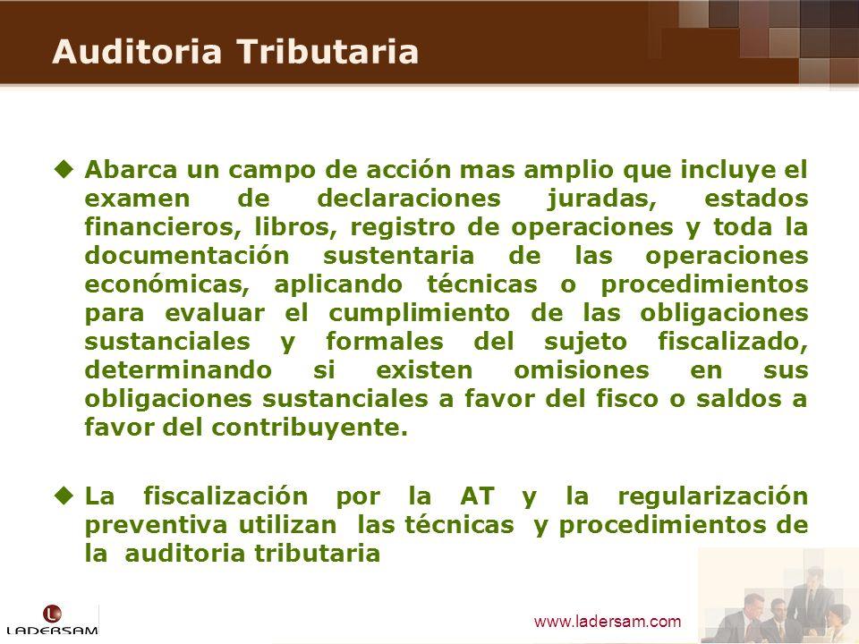 www.ladersam.com Auditoria Tributaria Abarca un campo de acción mas amplio que incluye el examen de declaraciones juradas, estados financieros, libros