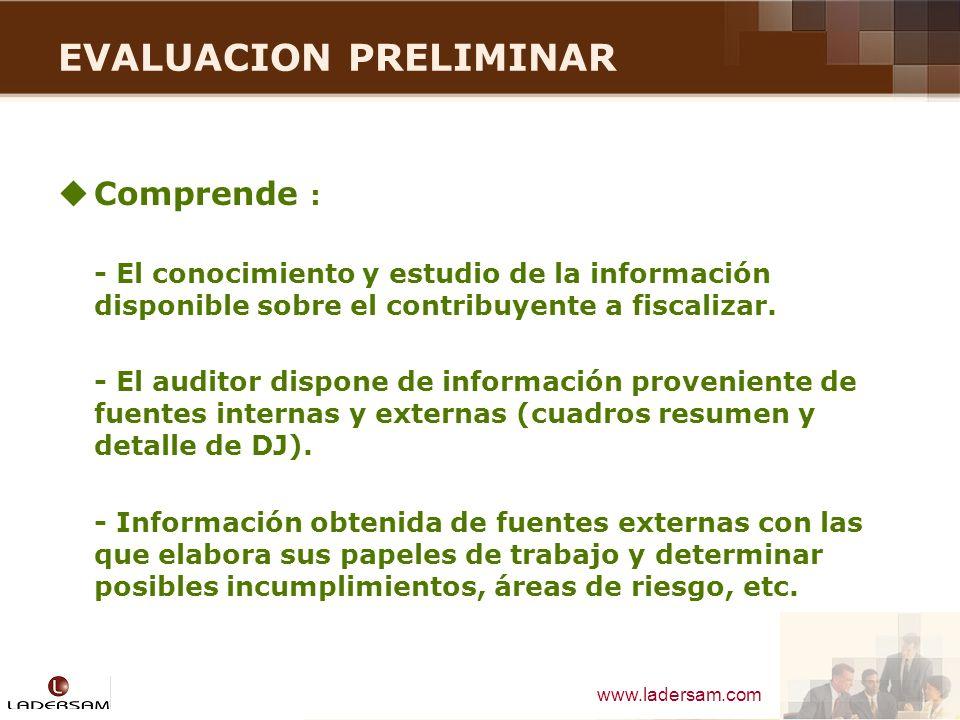 www.ladersam.com EVALUACION PRELIMINAR Comprende : - El conocimiento y estudio de la información disponible sobre el contribuyente a fiscalizar. - El
