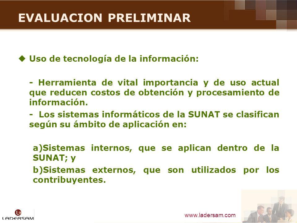 www.ladersam.com EVALUACION PRELIMINAR Uso de tecnología de la información: - Herramienta de vital importancia y de uso actual que reducen costos de o