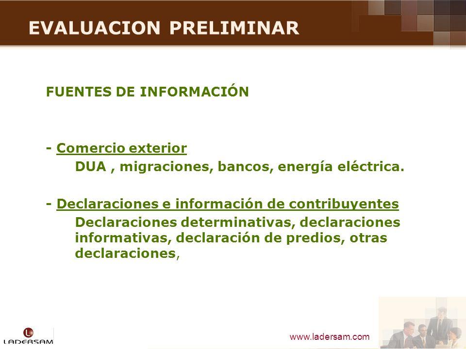 www.ladersam.com EVALUACION PRELIMINAR FUENTES DE INFORMACIÓN - Comercio exterior DUA, migraciones, bancos, energía eléctrica. - Declaraciones e infor