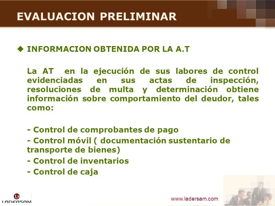 www.ladersam.com EVALUACION PRELIMINAR INFORMACION OBTENIDA POR LA A.T La AT en la ejecución de sus labores de control evidenciadas en sus actas de in