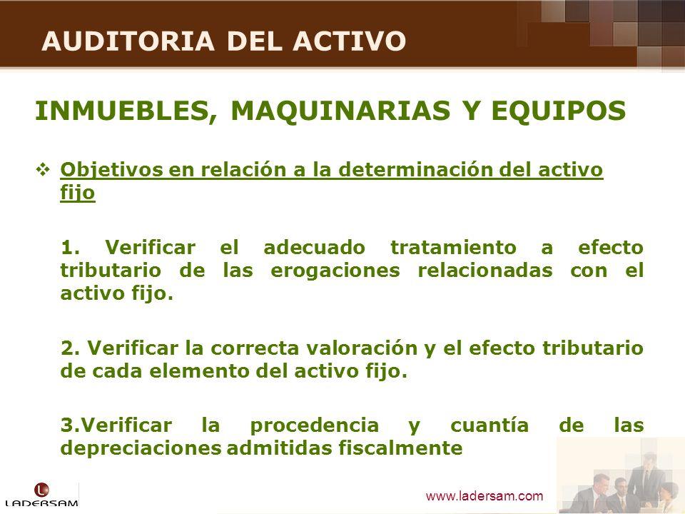 www.ladersam.com AUDITORIA DEL ACTIVO INMUEBLES, MAQUINARIAS Y EQUIPOS Objetivos en relación a la determinación del activo fijo 1. Verificar el adecua