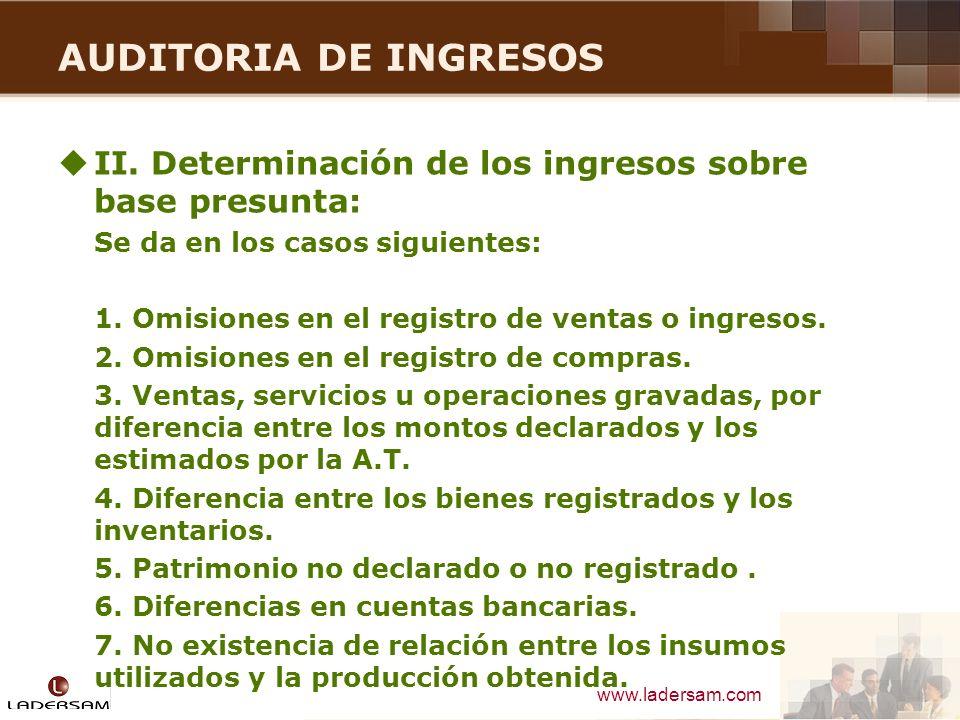 www.ladersam.com AUDITORIA DE INGRESOS II. Determinación de los ingresos sobre base presunta: Se da en los casos siguientes: 1. Omisiones en el regist
