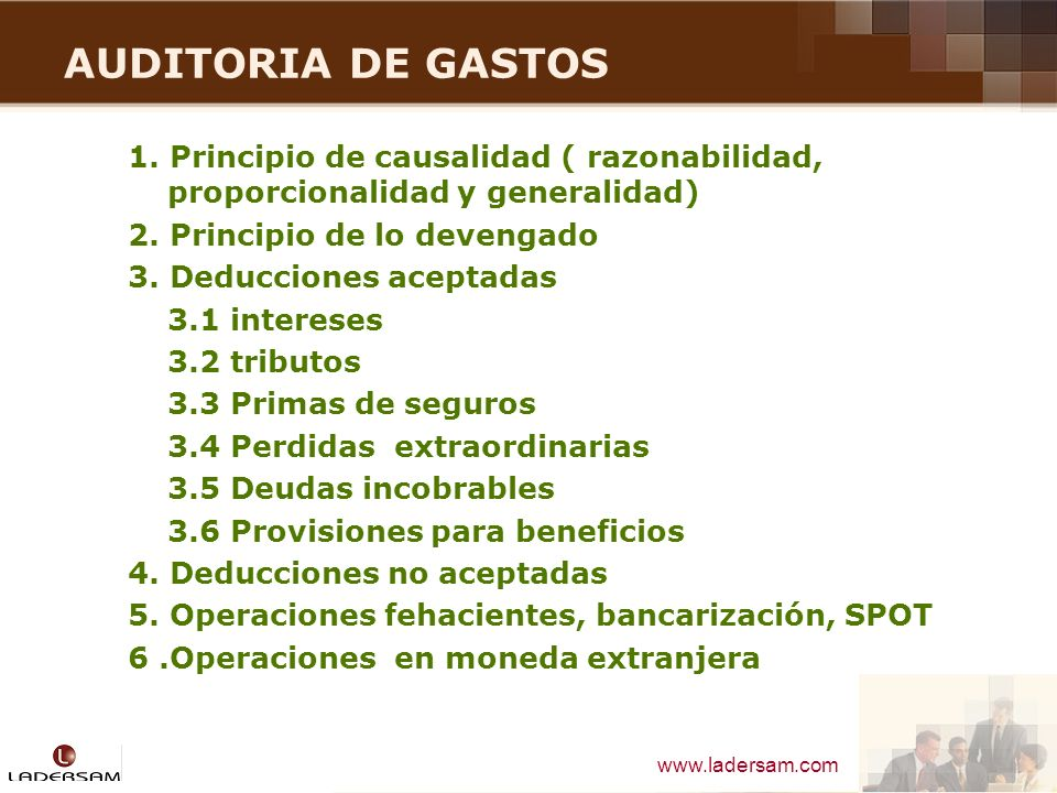 www.ladersam.com AUDITORIA DE GASTOS 1. Principio de causalidad ( razonabilidad, proporcionalidad y generalidad) 2. Principio de lo devengado 3. Deduc
