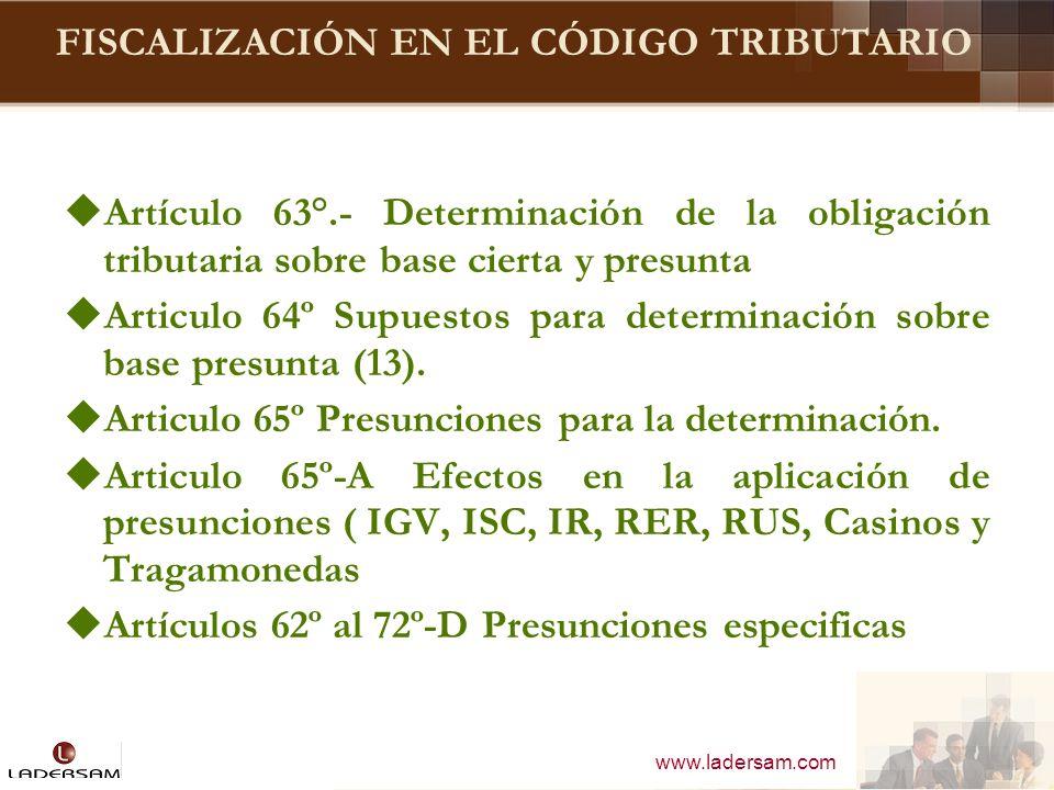 www.ladersam.com FISCALIZACIÓN EN EL CÓDIGO TRIBUTARIO El articulo 62º del C.T establece las facultades de la A.T y señala que estas se ejercen en forma discrecional, según el último párrafo de la Norma IV del Titulo Preliminar del citado C.T.