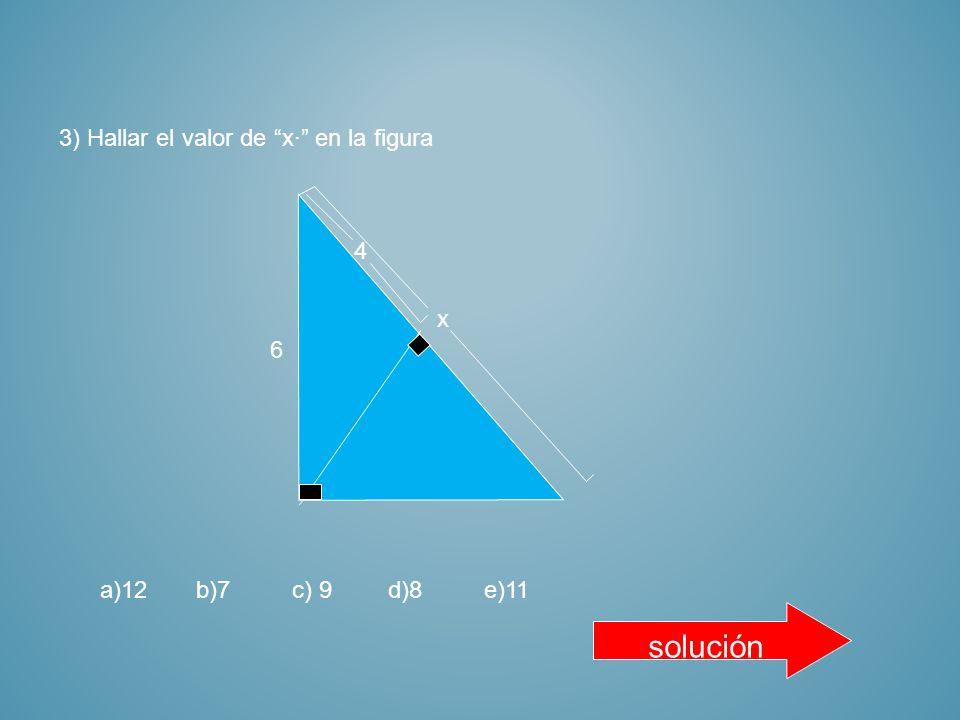 2) Hallar el valor de x· en la figura 9 A C B x a)11b)15c)12d)9e)6 16 solución