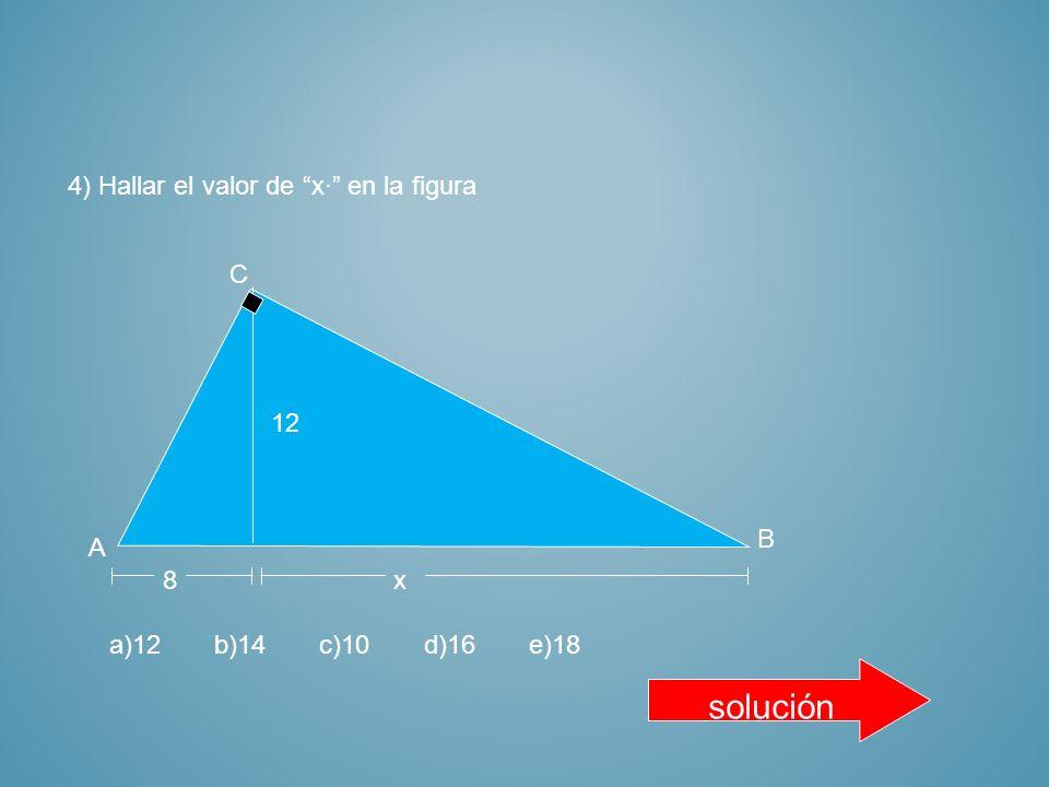 3) Hallar el valor de x· en la figura 4 x a)12b)7c) 9d)8e)11 6 solución