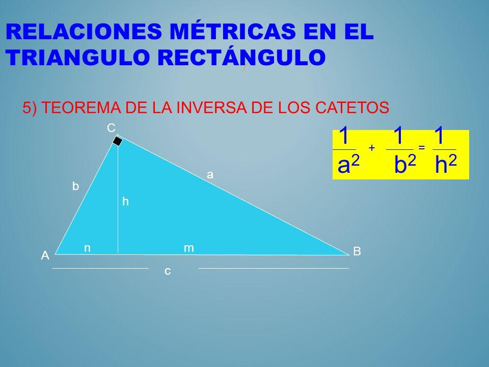 6 RELACIONES MÉTRICAS EN EL TRIANGULO RECTÁNGULO 4) TEOREMA DEL PRODUCTO DE CATETO nm c A C B b a ab=ch h