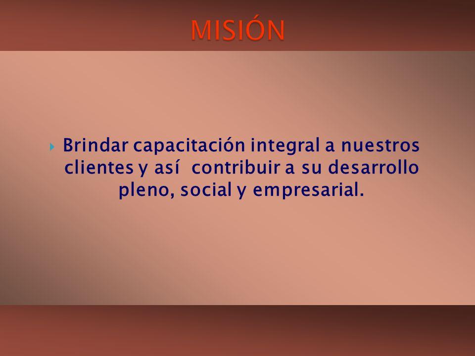 Brindar capacitación integral a nuestros clientes y así contribuir a su desarrollo pleno, social y empresarial.