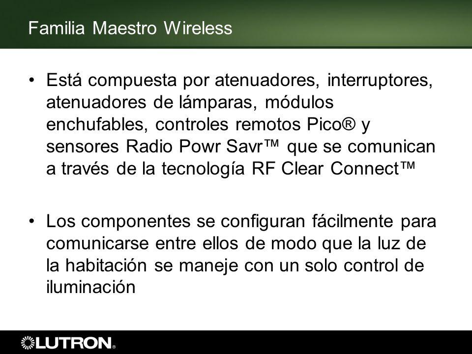 Familia Maestro Wireless Facilidad de retroadaptación –Se instalan con una programación sencilla y se eliminan los cables hacia los sensores y los controles remotos Pico Ahorra energía –Aumente el potencial de ahorro al atenuar y combinar con los sensores Radio Powr Savr Facilidad de uso –Una aplicación conveniente de 3 vías con el control remoto Pico, conveniencia del control automático de la iluminación con sensores