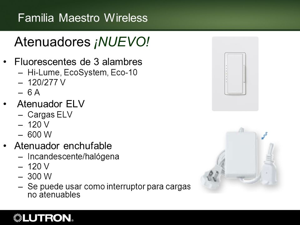 Familia Maestro Wireless Atenuadores ¡NUEVO! Fluorescentes de 3 alambres –Hi-Lume, EcoSystem, Eco-10 –120/277 V –6 A Atenuador ELV –Cargas ELV –120 V